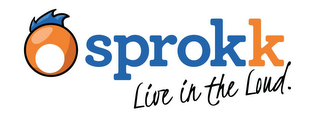 mark for SPROKK LIVE IN THE LOUD., trademark #85659598