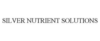 mark for SILVER NUTRIENT SOLUTIONS, trademark #85659618
