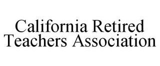 mark for CALIFORNIA RETIRED TEACHERS ASSOCIATION, trademark #85659690