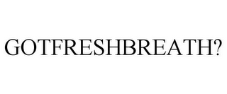 mark for GOTFRESHBREATH?, trademark #85659732