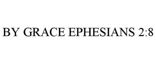 mark for BY GRACE EPHESIANS 2:8, trademark #85660071