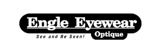 mark for ENGLE EYEWEAR OPTIQUE SEE AND BE SEEN!, trademark #85660130