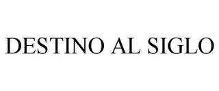 mark for DESTINO AL SIGLO, trademark #85660227