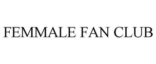 mark for FEMMALE FAN CLUB, trademark #85660401