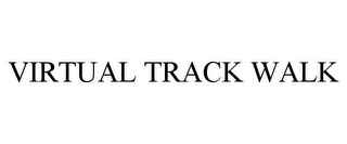mark for VIRTUAL TRACK WALK, trademark #85660416