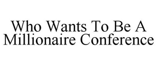 mark for WHO WANTS TO BE A MILLIONAIRE CONFERENCE, trademark #85660814