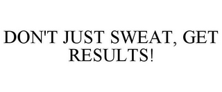 mark for DON'T JUST SWEAT, GET RESULTS!, trademark #85661077
