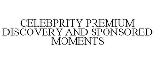 mark for CELEBPRITY PREMIUM DISCOVERY AND SPONSORED MOMENTS, trademark #85661201