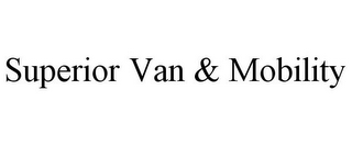 mark for SUPERIOR VAN & MOBILITY, trademark #85661381