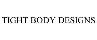 mark for TIGHT BODY DESIGNS, trademark #85661420