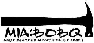 mark for MIA: BOBQ MADE IN AMERICA: BUY IT OR BE QUIET, trademark #85661552
