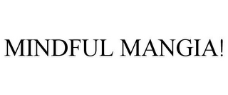 mark for MINDFUL MANGIA!, trademark #85661702
