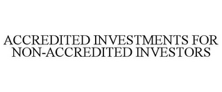 mark for ACCREDITED INVESTMENTS FOR NON-ACCREDITED INVESTORS, trademark #85661902