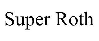 mark for SUPER ROTH, trademark #85662026