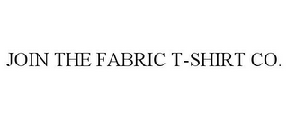 mark for JOIN THE FABRIC T-SHIRT CO., trademark #85662140
