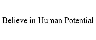 mark for BELIEVE IN HUMAN POTENTIAL, trademark #85662264