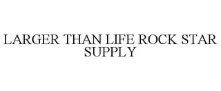 mark for LARGER THAN LIFE ROCK STAR SUPPLY, trademark #85662340