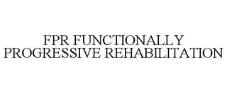 mark for FPR FUNCTIONALLY PROGRESSIVE REHABILITATION, trademark #85662524