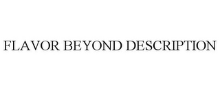 mark for FLAVOR BEYOND DESCRIPTION, trademark #85662587