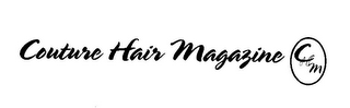 mark for COUTURE HAIR MAGAZINE CHM, trademark #85662590