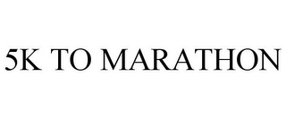mark for 5K TO MARATHON, trademark #85662746