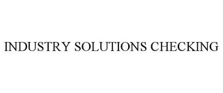 mark for INDUSTRY SOLUTIONS CHECKING, trademark #85662979
