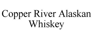 mark for COPPER RIVER ALASKAN WHISKEY, trademark #85663438