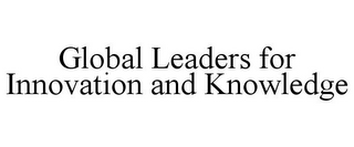 mark for GLOBAL LEADERS FOR INNOVATION AND KNOWLEDGE, trademark #85663455
