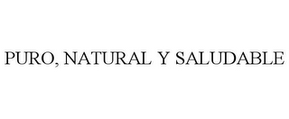 mark for PURO, NATURAL Y SALUDABLE, trademark #85663600