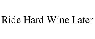 mark for RIDE HARD WINE LATER, trademark #85664256