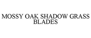 mark for MOSSY OAK SHADOW GRASS BLADES, trademark #85664371