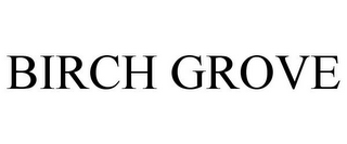 mark for BIRCH GROVE, trademark #85664446
