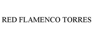 mark for RED FLAMENCO TORRES, trademark #85665204