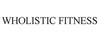 mark for WHOLISTIC FITNESS, trademark #85665629