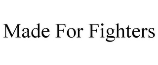 mark for MADE FOR FIGHTERS, trademark #85665733