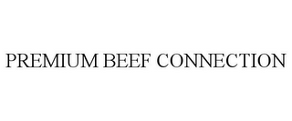 mark for PREMIUM BEEF CONNECTION, trademark #85665758