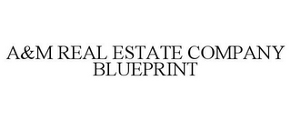 mark for A&M REAL ESTATE COMPANY BLUEPRINT, trademark #85665953
