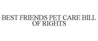mark for BEST FRIENDS PET CARE BILL OF RIGHTS, trademark #85665966