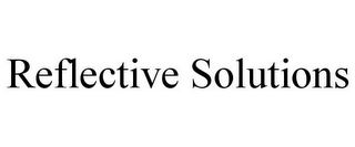 mark for REFLECTIVE SOLUTIONS, trademark #85666336