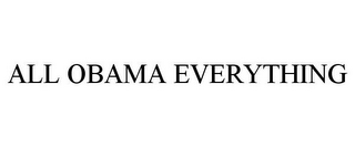 mark for ALL OBAMA EVERYTHING, trademark #85666371