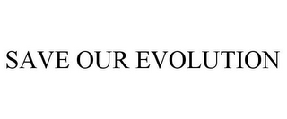 mark for SAVE OUR EVOLUTION, trademark #85666433