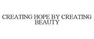 mark for CREATING HOPE BY CREATING BEAUTY, trademark #85666489