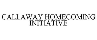 mark for CALLAWAY HOMECOMING INITIATIVE, trademark #85666519