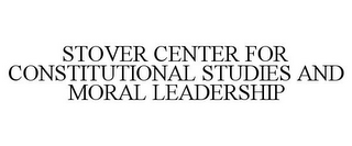 mark for STOVER CENTER FOR CONSTITUTIONAL STUDIES AND MORAL LEADERSHIP, trademark #85666601