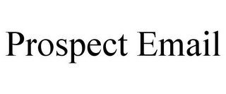 mark for PROSPECT EMAIL, trademark #85666724