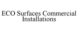 mark for ECO SURFACES COMMERCIAL INSTALLATIONS, trademark #85666753