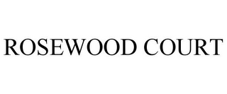 mark for ROSEWOOD COURT, trademark #85666970