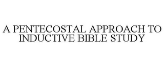 mark for A PENTECOSTAL APPROACH TO INDUCTIVE BIBLE STUDY, trademark #85666994
