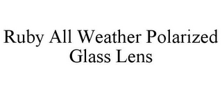 mark for RUBY ALL WEATHER POLARIZED GLASS LENS, trademark #85667025