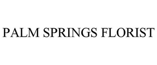 mark for PALM SPRINGS FLORIST, trademark #85667088